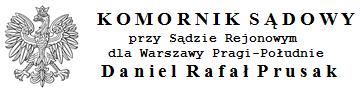 Komornik Sądowy Warszawa Pragi-Południe Daniel Prusak